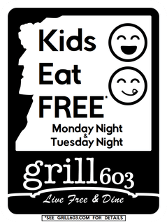 Kids eat free at Grill 603 in Milford, NH on Monday and Tuesday night.